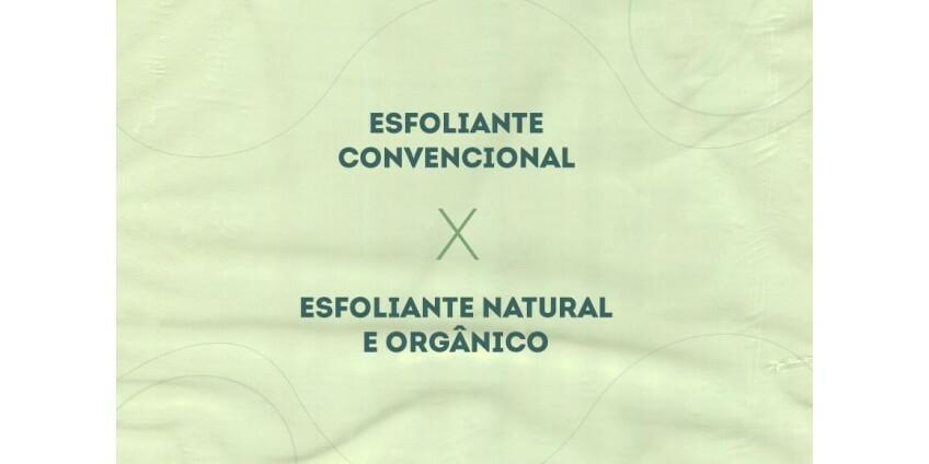 Esfoliante natural e orgânico X Esfoliante convencional
